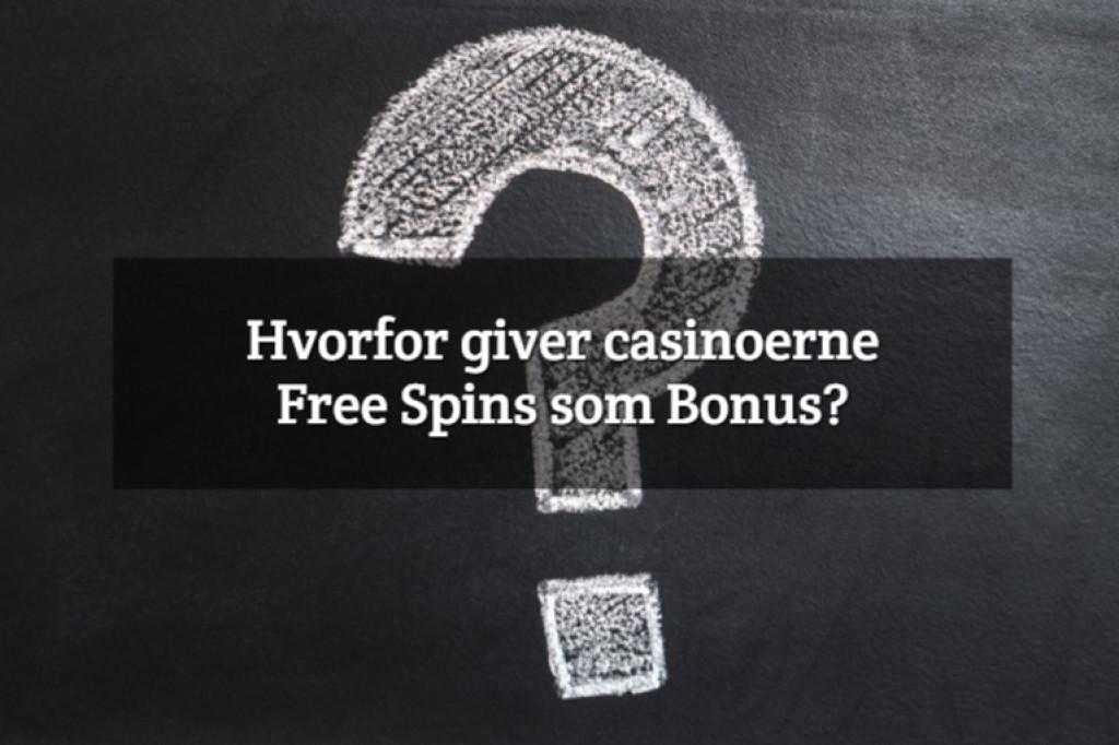 Hvorfor giver Casinoerne Free Spins som Bonus?