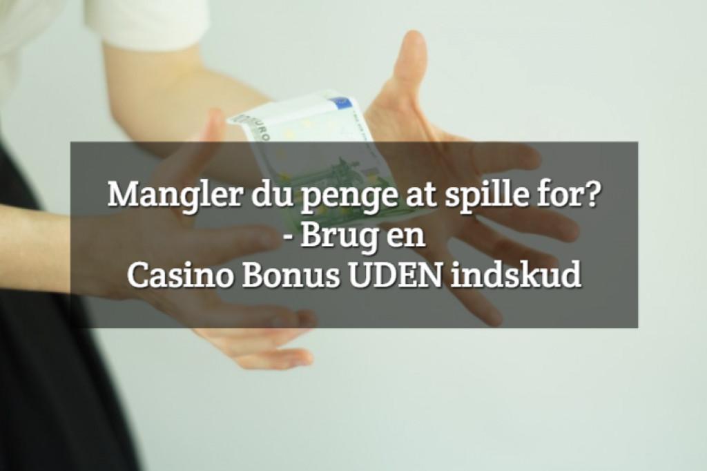Mangler du penge at spille for? – Brug en Casino Bonus UDEN indskud